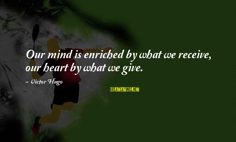 Ellen Wood Sayings By Victor Hugo: Our mind is enriched by what we receive, our heart by what we give.