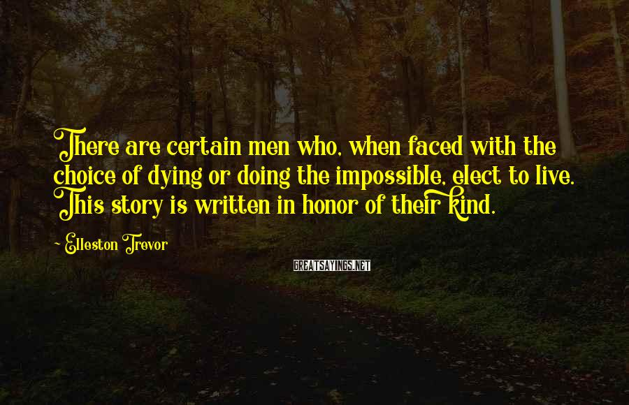 Elleston Trevor Sayings: There are certain men who, when faced with the choice of dying or doing the