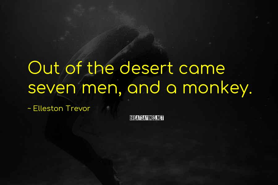 Elleston Trevor Sayings: Out of the desert came seven men, and a monkey.
