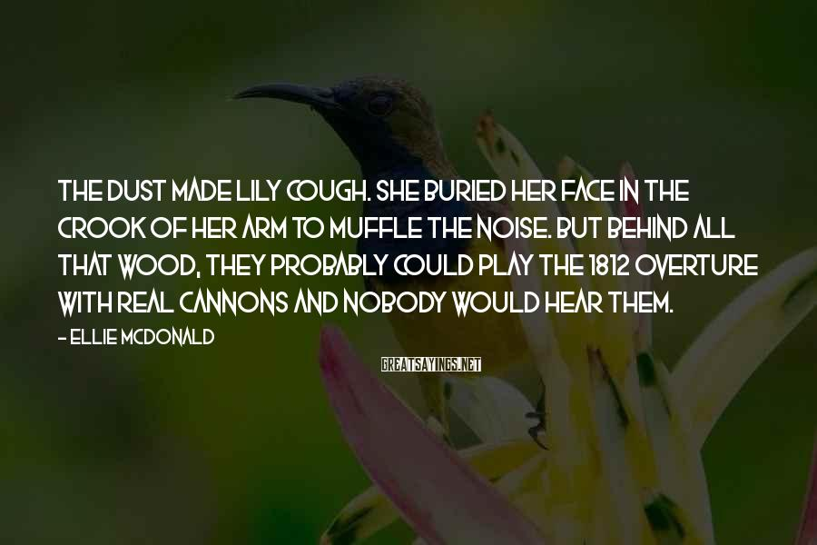 Ellie McDonald Sayings: The dust made Lily cough. She buried her face in the crook of her arm