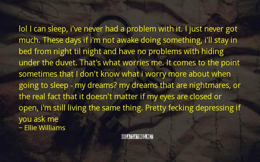 Ellie Williams Sayings: lol I can sleep, i've never had a problem with it. I just never got