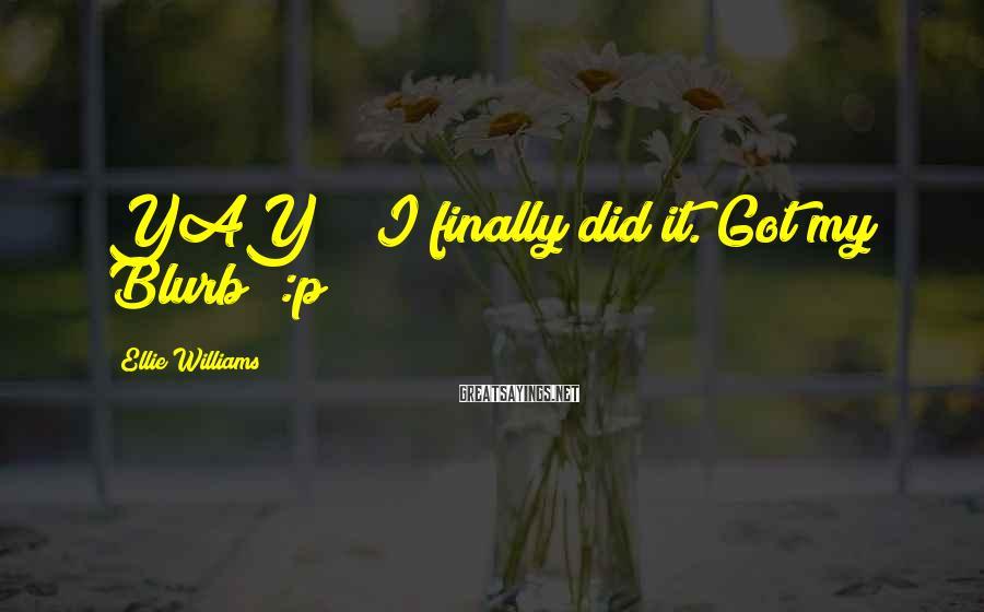 Ellie Williams Sayings: YAY!!! I finally did it. Got my Blurb! :p