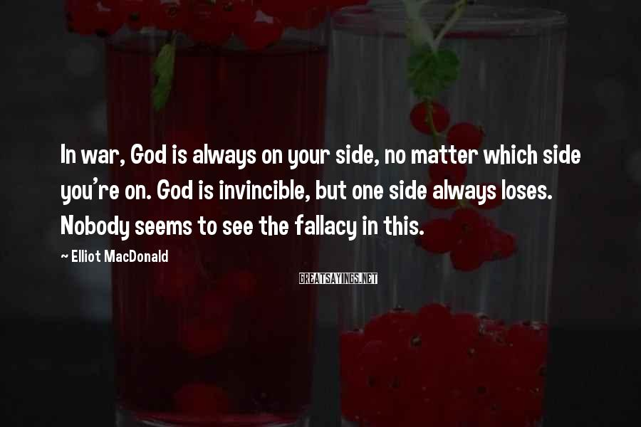 Elliot MacDonald Sayings: In war, God is always on your side, no matter which side you're on. God