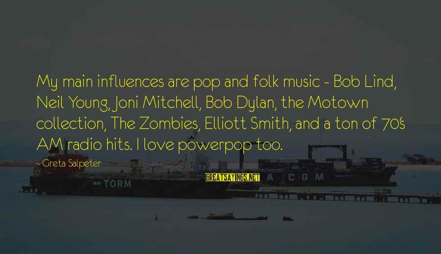 Elliott Smith Music Sayings By Greta Salpeter: My main influences are pop and folk music - Bob Lind, Neil Young, Joni Mitchell,