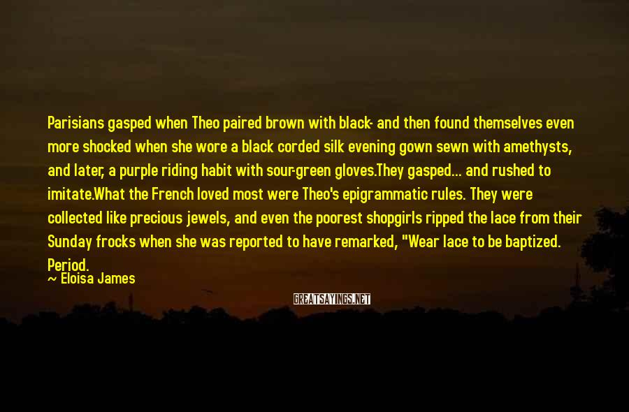 Eloisa James Sayings: Parisians gasped when Theo paired brown with black- and then found themselves even more shocked