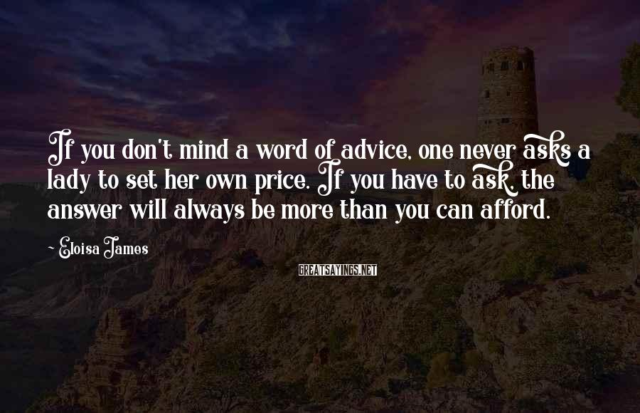 Eloisa James Sayings: If you don't mind a word of advice, one never asks a lady to set