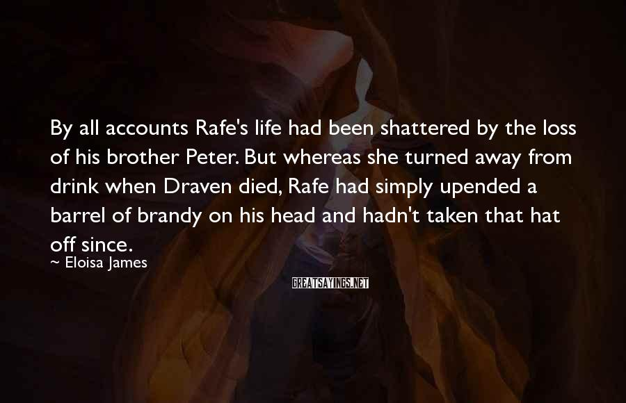 Eloisa James Sayings: By all accounts Rafe's life had been shattered by the loss of his brother Peter.
