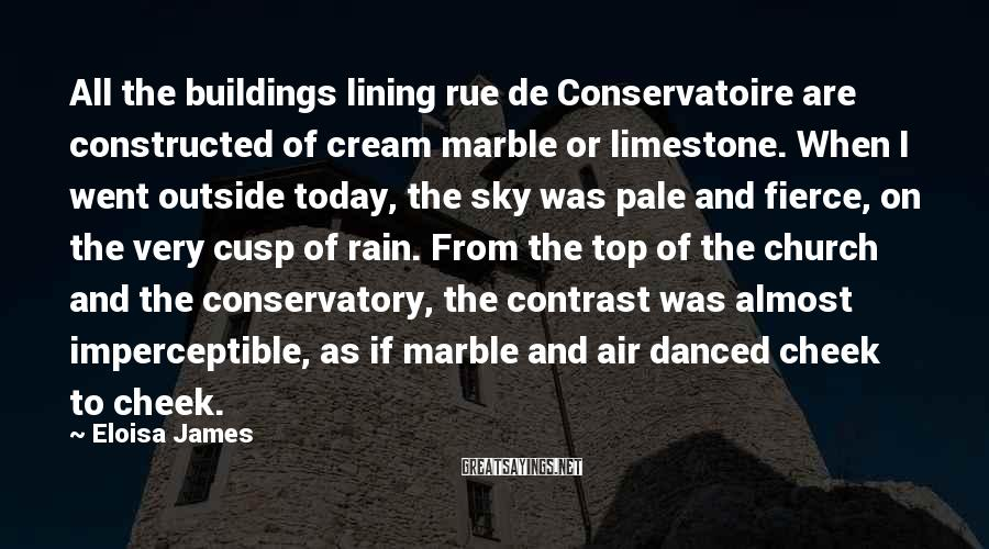 Eloisa James Sayings: All the buildings lining rue de Conservatoire are constructed of cream marble or limestone. When