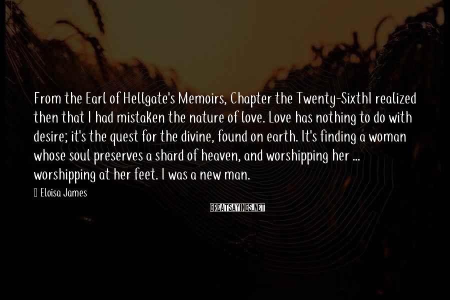 Eloisa James Sayings: From the Earl of Hellgate's Memoirs, Chapter the Twenty-SixthI realized then that I had mistaken