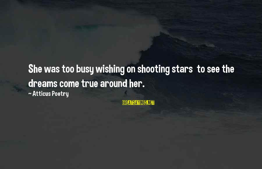 Elroy Jetson Sayings By Atticus Poetry: She was too busy wishing on shooting stars to see the dreams come true around