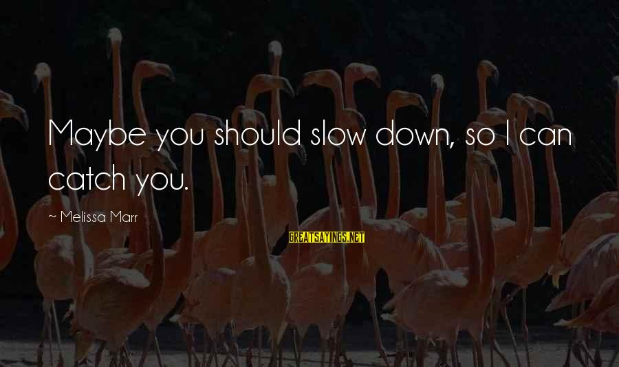 Elroy Jetson Sayings By Melissa Marr: Maybe you should slow down, so I can catch you.
