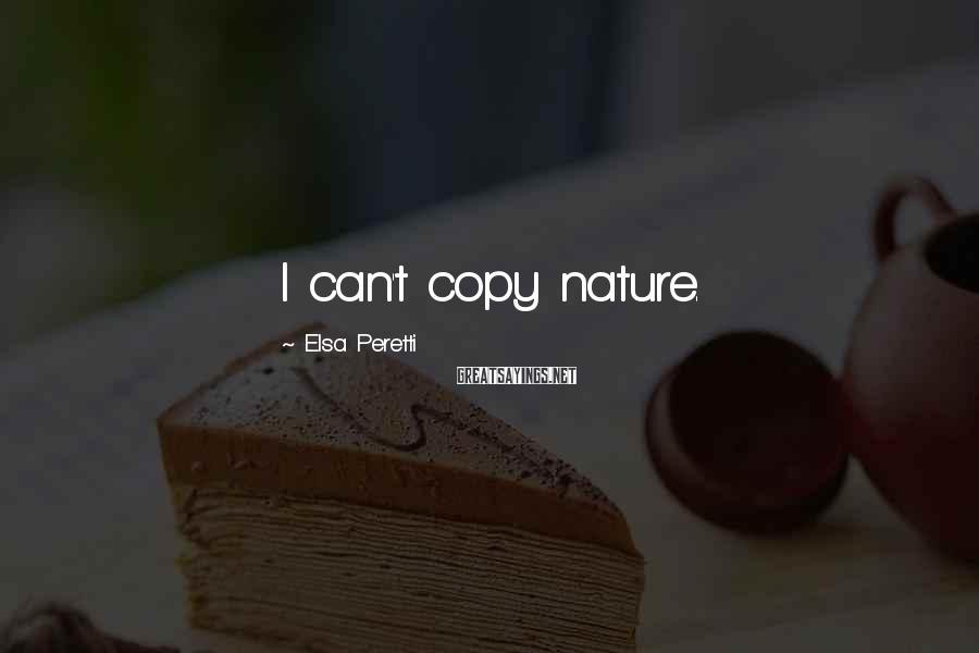 Elsa Peretti Sayings: I can't copy nature.