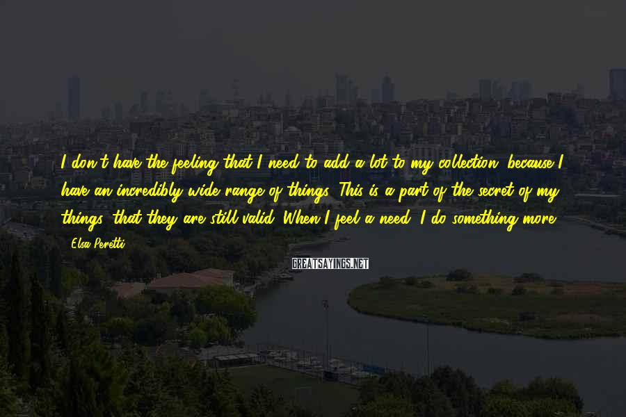 Elsa Peretti Sayings: I don't have the feeling that I need to add a lot to my collection,