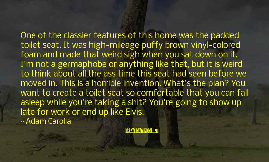 Elvis's Sayings By Adam Carolla: One of the classier features of this home was the padded toilet seat. It was