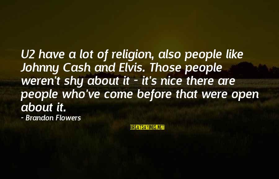 Elvis's Sayings By Brandon Flowers: U2 have a lot of religion, also people like Johnny Cash and Elvis. Those people