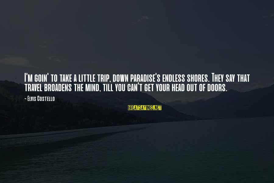 Elvis's Sayings By Elvis Costello: I'm goin' to take a little trip, down paradise's endless shores. They say that travel