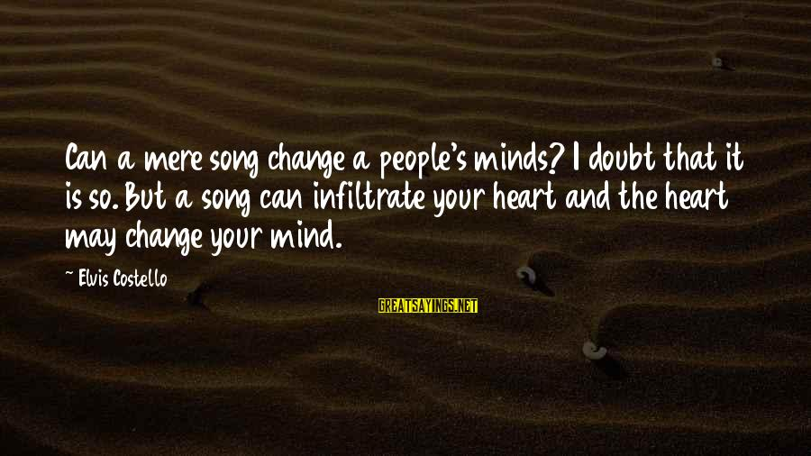 Elvis's Sayings By Elvis Costello: Can a mere song change a people's minds? I doubt that it is so. But