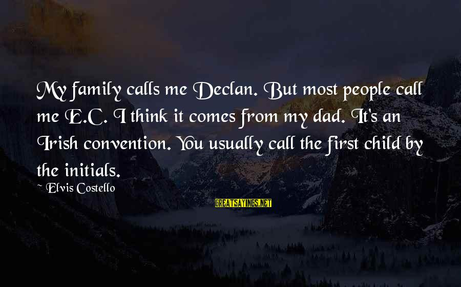 Elvis's Sayings By Elvis Costello: My family calls me Declan. But most people call me E.C. I think it comes