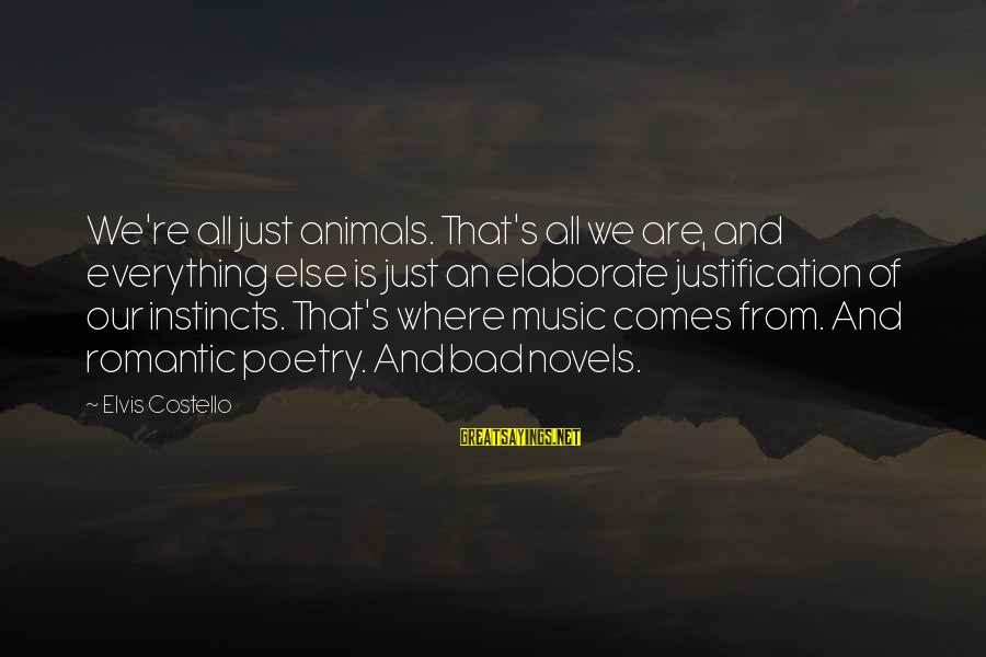 Elvis's Sayings By Elvis Costello: We're all just animals. That's all we are, and everything else is just an elaborate