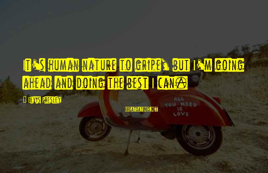 Elvis's Sayings By Elvis Presley: It's human nature to gripe, but I'm going ahead and doing the best I can.