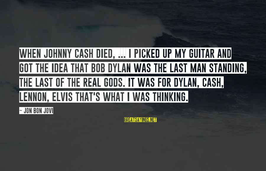 Elvis's Sayings By Jon Bon Jovi: When Johnny Cash died, ... I picked up my guitar and got the idea that