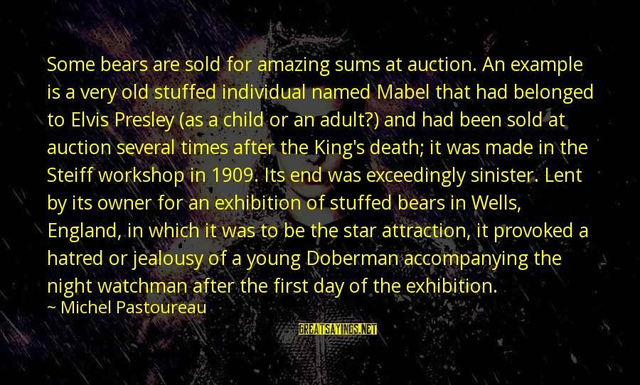 Elvis's Sayings By Michel Pastoureau: Some bears are sold for amazing sums at auction. An example is a very old