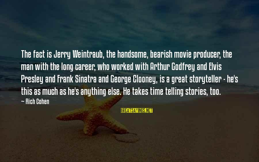 Elvis's Sayings By Rich Cohen: The fact is Jerry Weintraub, the handsome, bearish movie producer, the man with the long