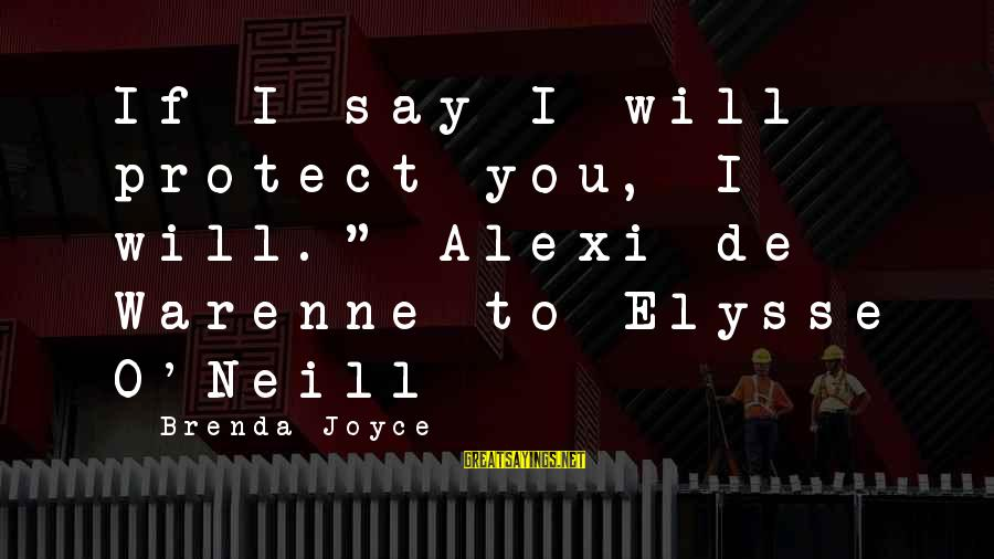 "Elysse Sayings By Brenda Joyce: If I say I will protect you, I will.""~Alexi de Warenne to Elysse O'Neill"