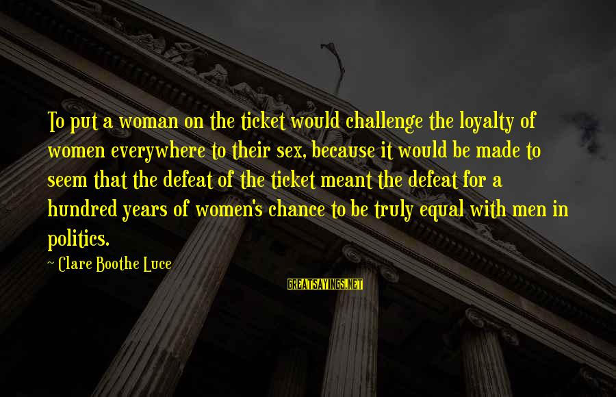 Elysse Sayings By Clare Boothe Luce: To put a woman on the ticket would challenge the loyalty of women everywhere to