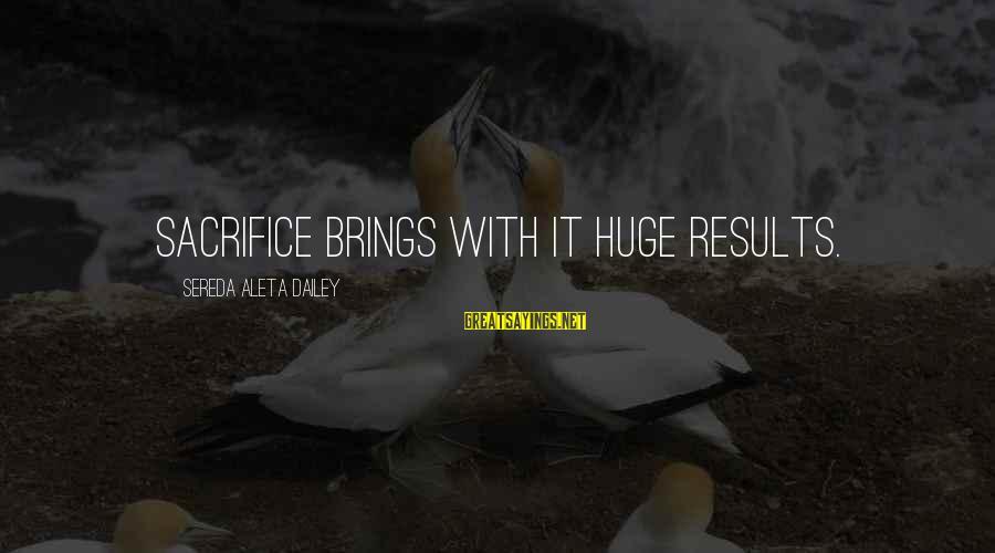 Elysse Sayings By Sereda Aleta Dailey: Sacrifice brings with it huge results.