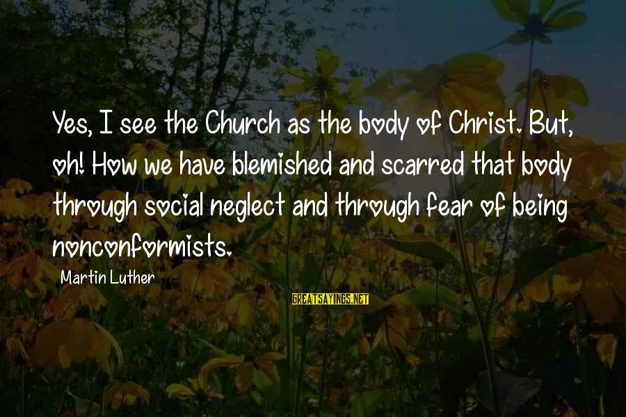 Embarrassing Photos Sayings By Martin Luther: Yes, I see the Church as the body of Christ. But, oh! How we have