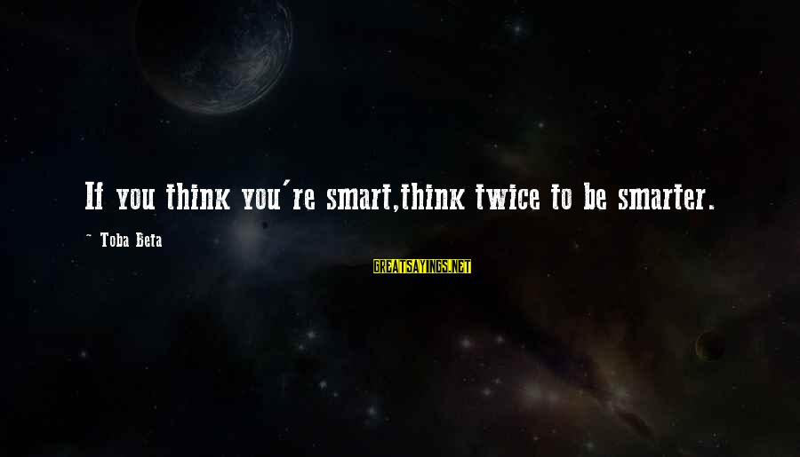 Embarrassing Photos Sayings By Toba Beta: If you think you're smart,think twice to be smarter.