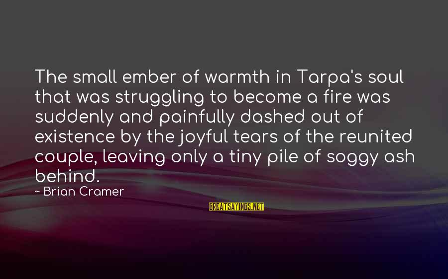 Ember Sayings By Brian Cramer: The small ember of warmth in Tarpa's soul that was struggling to become a fire