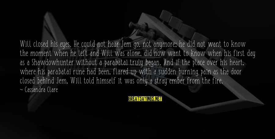 Ember Sayings By Cassandra Clare: Will closed his eyes. He could not hear Jem go, not anymore; he did not