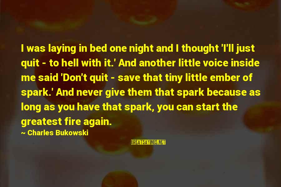 Ember Sayings By Charles Bukowski: I was laying in bed one night and I thought 'I'll just quit - to