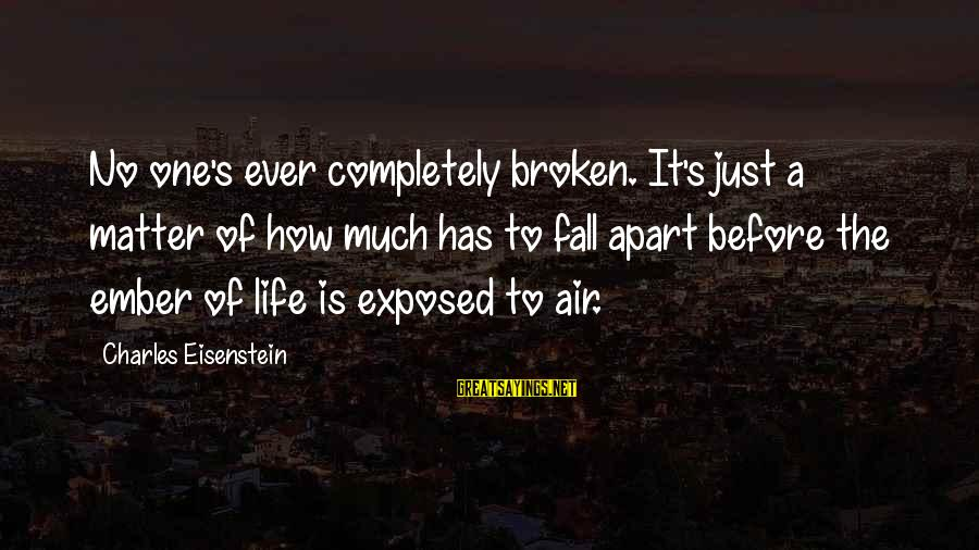 Ember Sayings By Charles Eisenstein: No one's ever completely broken. It's just a matter of how much has to fall