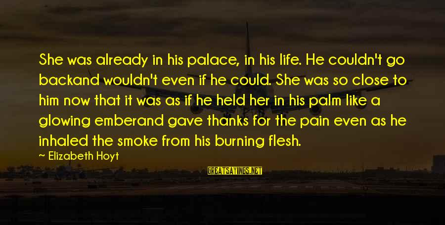 Ember Sayings By Elizabeth Hoyt: She was already in his palace, in his life. He couldn't go backand wouldn't even