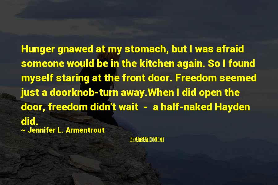Ember Sayings By Jennifer L. Armentrout: Hunger gnawed at my stomach, but I was afraid someone would be in the kitchen