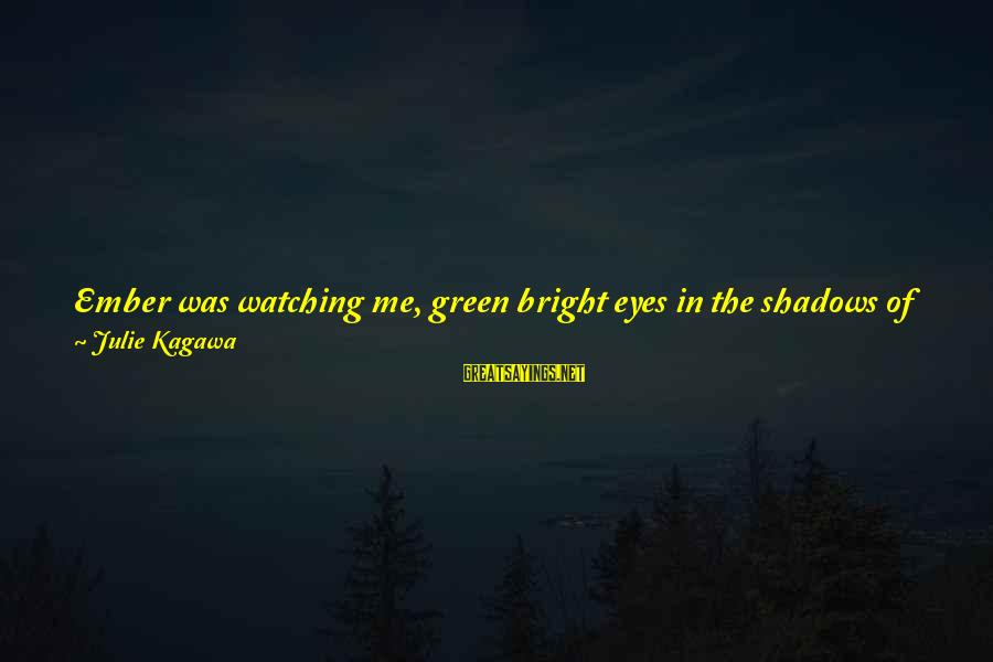 Ember Sayings By Julie Kagawa: Ember was watching me, green bright eyes in the shadows of the room. She crouched