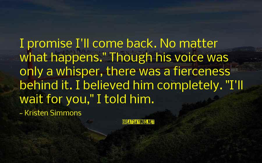 """Ember Sayings By Kristen Simmons: I promise I'll come back. No matter what happens."""" Though his voice was only a"""