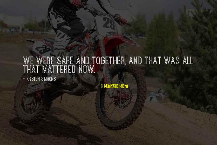Ember Sayings By Kristen Simmons: We were safe and together, and that was all that mattered now.