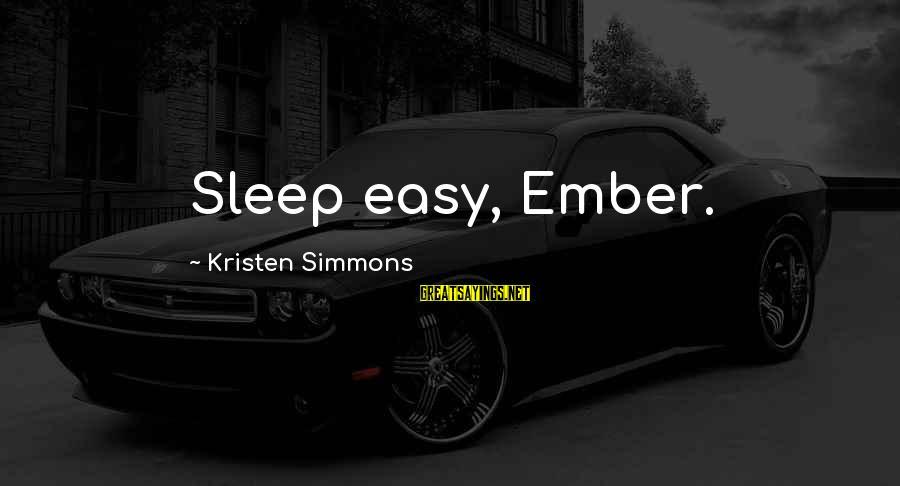Ember Sayings By Kristen Simmons: Sleep easy, Ember.