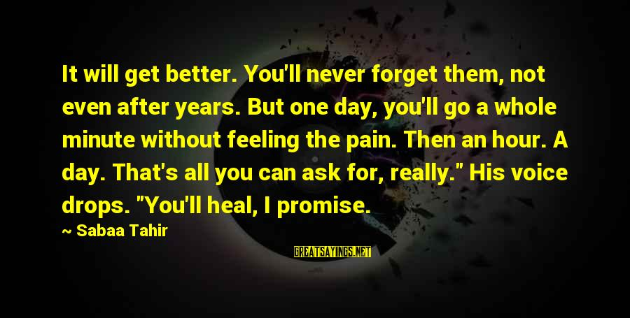 Ember Sayings By Sabaa Tahir: It will get better. You'll never forget them, not even after years. But one day,