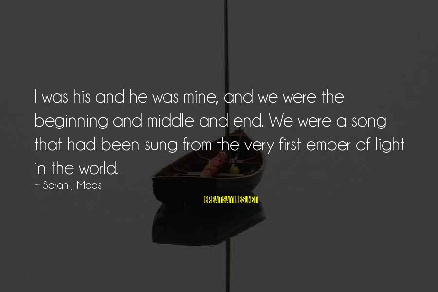 Ember Sayings By Sarah J. Maas: I was his and he was mine, and we were the beginning and middle and