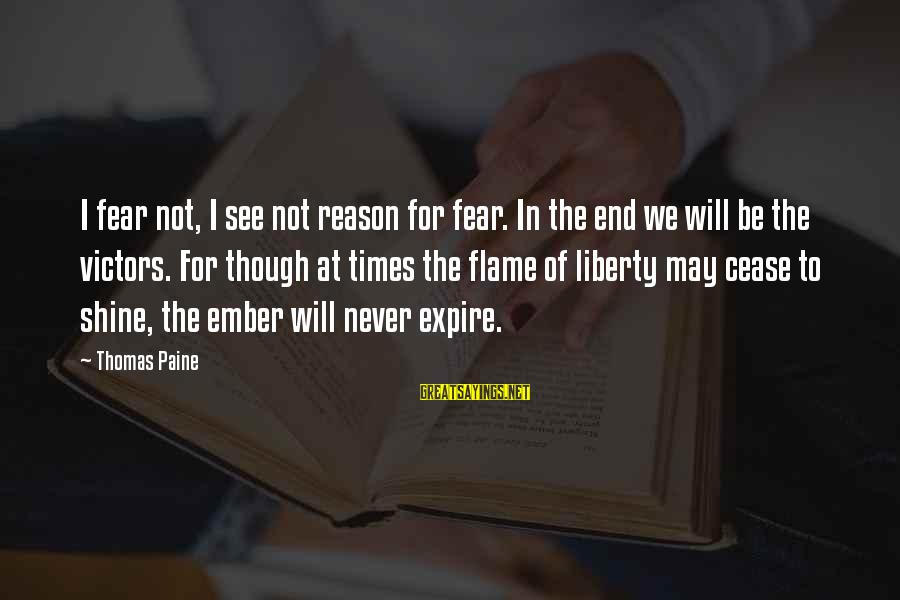 Ember Sayings By Thomas Paine: I fear not, I see not reason for fear. In the end we will be