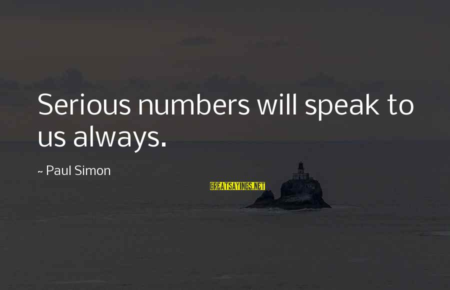 Embrace Your Imperfections Sayings By Paul Simon: Serious numbers will speak to us always.