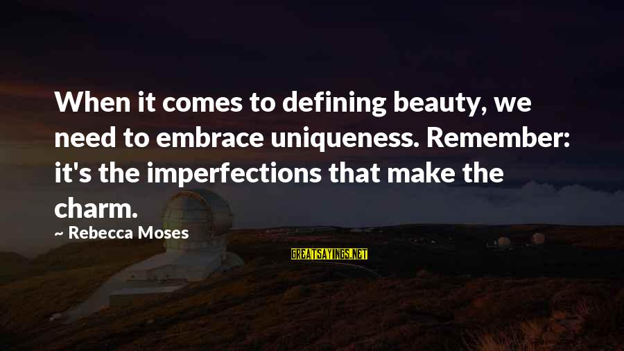 Embrace Your Imperfections Sayings By Rebecca Moses: When it comes to defining beauty, we need to embrace uniqueness. Remember: it's the imperfections