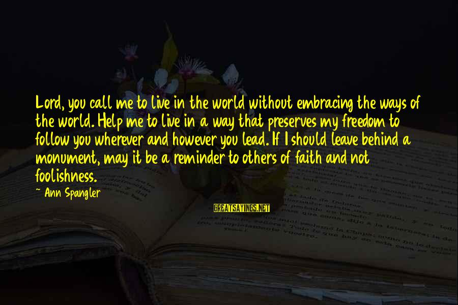 Embracing The World Sayings By Ann Spangler: Lord, you call me to live in the world without embracing the ways of the