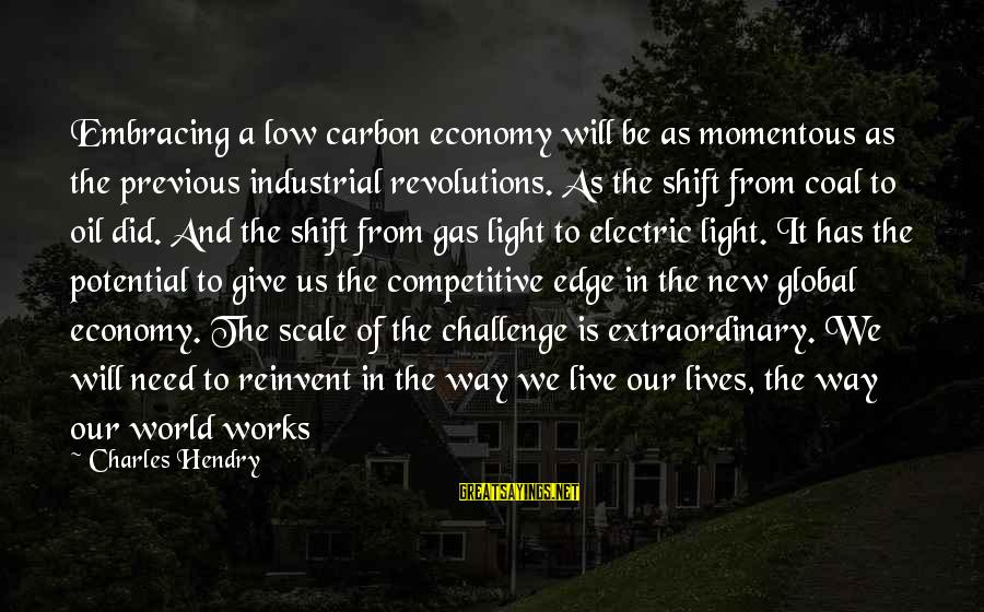 Embracing The World Sayings By Charles Hendry: Embracing a low carbon economy will be as momentous as the previous industrial revolutions. As