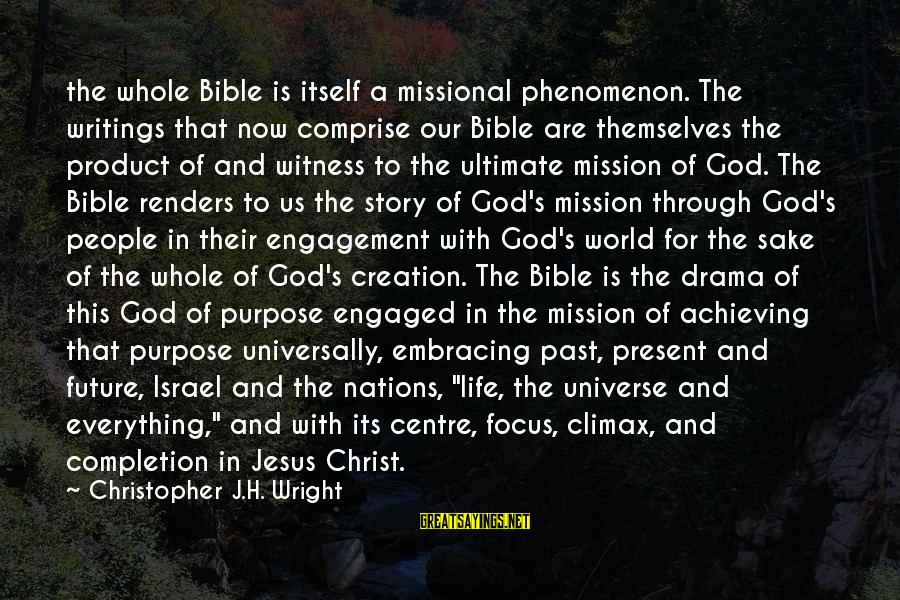 Embracing The World Sayings By Christopher J.H. Wright: the whole Bible is itself a missional phenomenon. The writings that now comprise our Bible